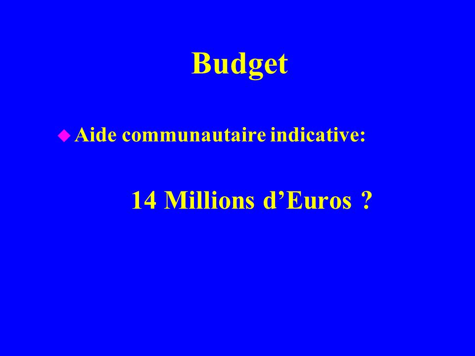 Budget Aide communautaire indicative: 14 Millions d'Euros