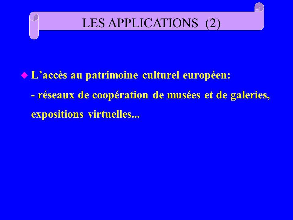 LES APPLICATIONS (2) L'accès au patrimoine culturel européen: