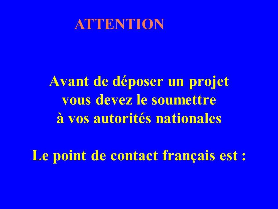 ATTENTION Avant de déposer un projet vous devez le soumettre à vos autorités nationales Le point de contact français est :