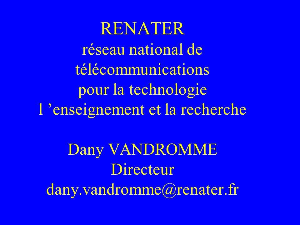 RENATER réseau national de télécommunications pour la technologie l 'enseignement et la recherche Dany VANDROMME Directeur dany.vandromme@renater.fr