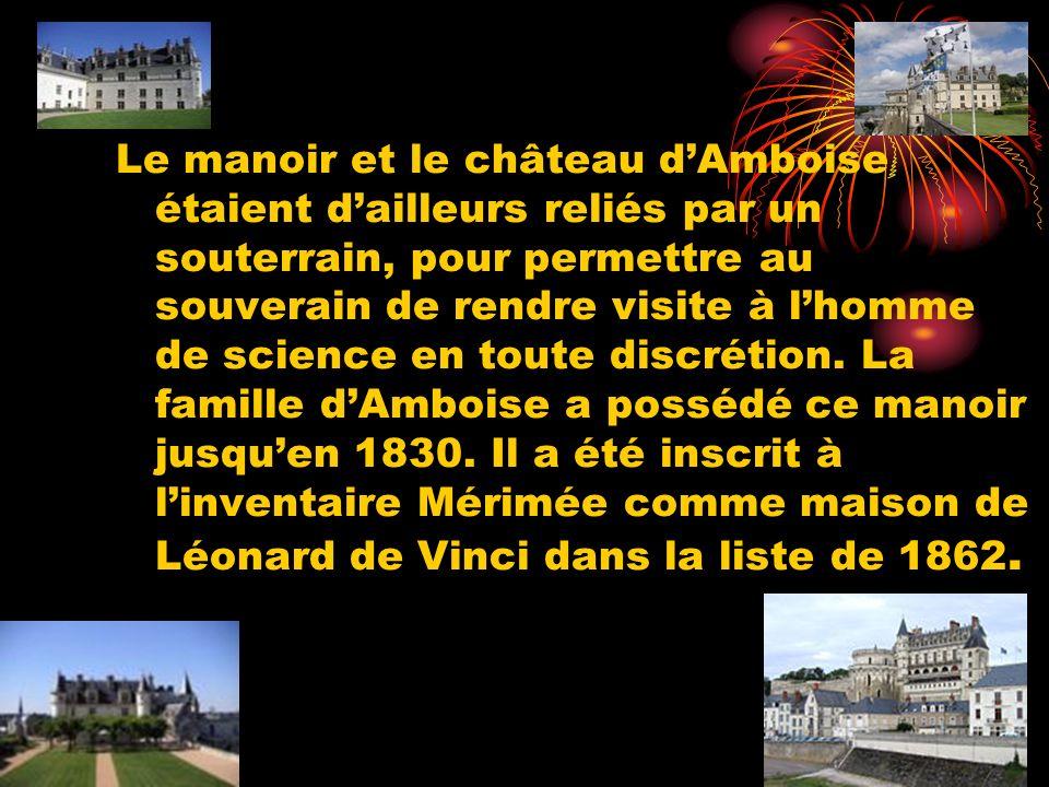 Le manoir et le château d'Amboise étaient d'ailleurs reliés par un souterrain, pour permettre au souverain de rendre visite à l'homme de science en toute discrétion.