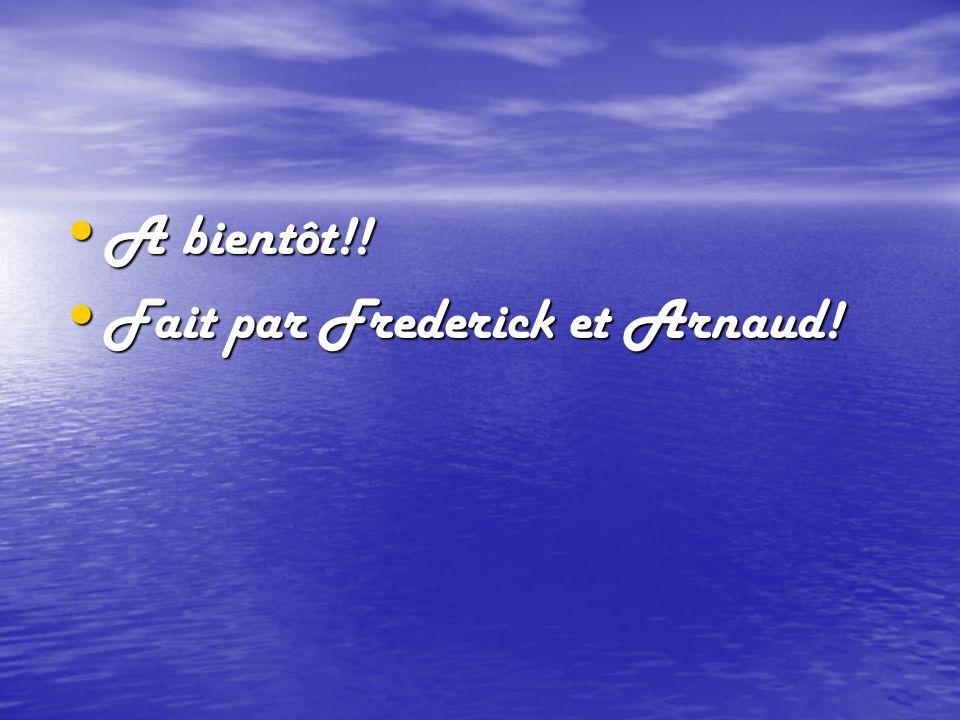 A bientôt!! Fait par Frederick et Arnaud!