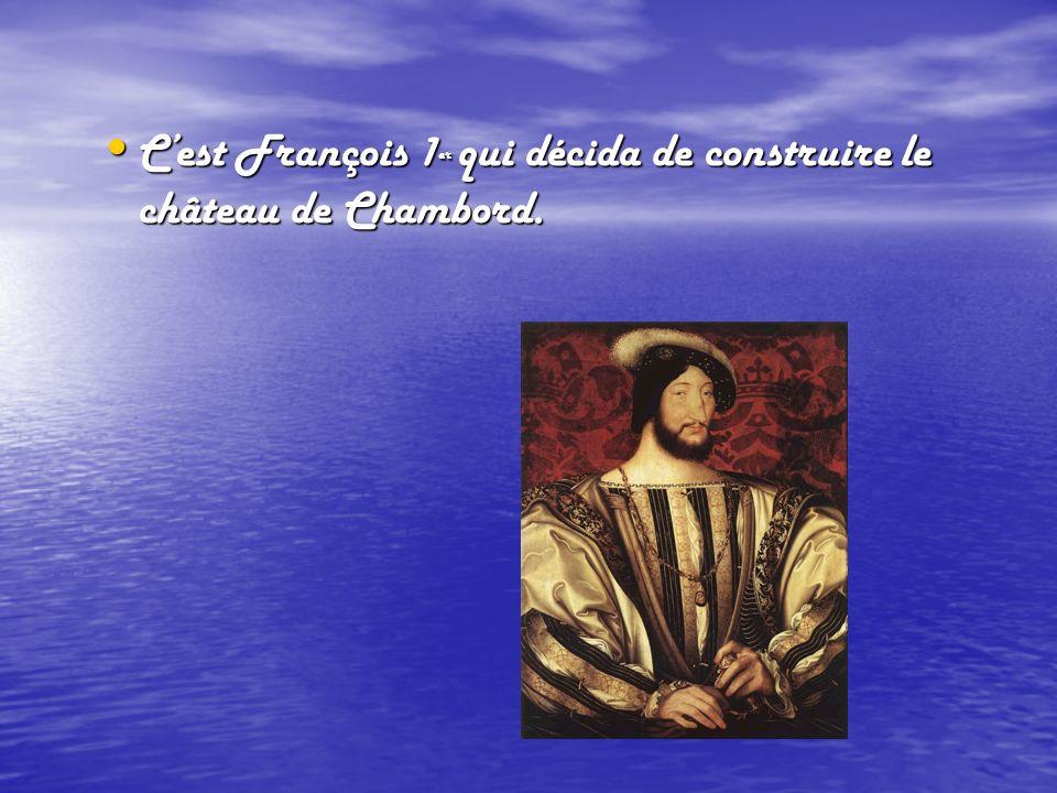 C'est François 1er qui décida de construire le château de Chambord.