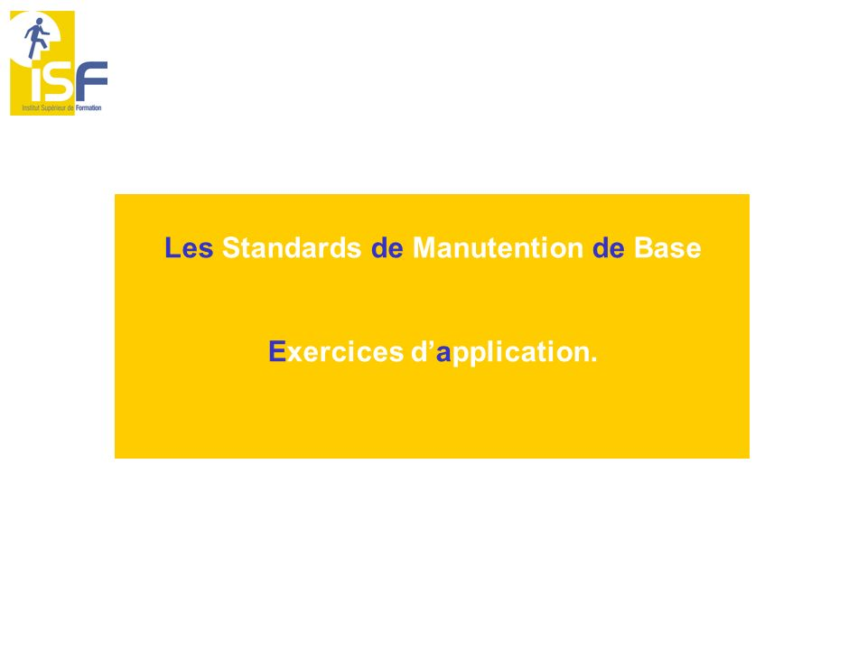 Les Standards de Manutention de Base Exercices d'application.