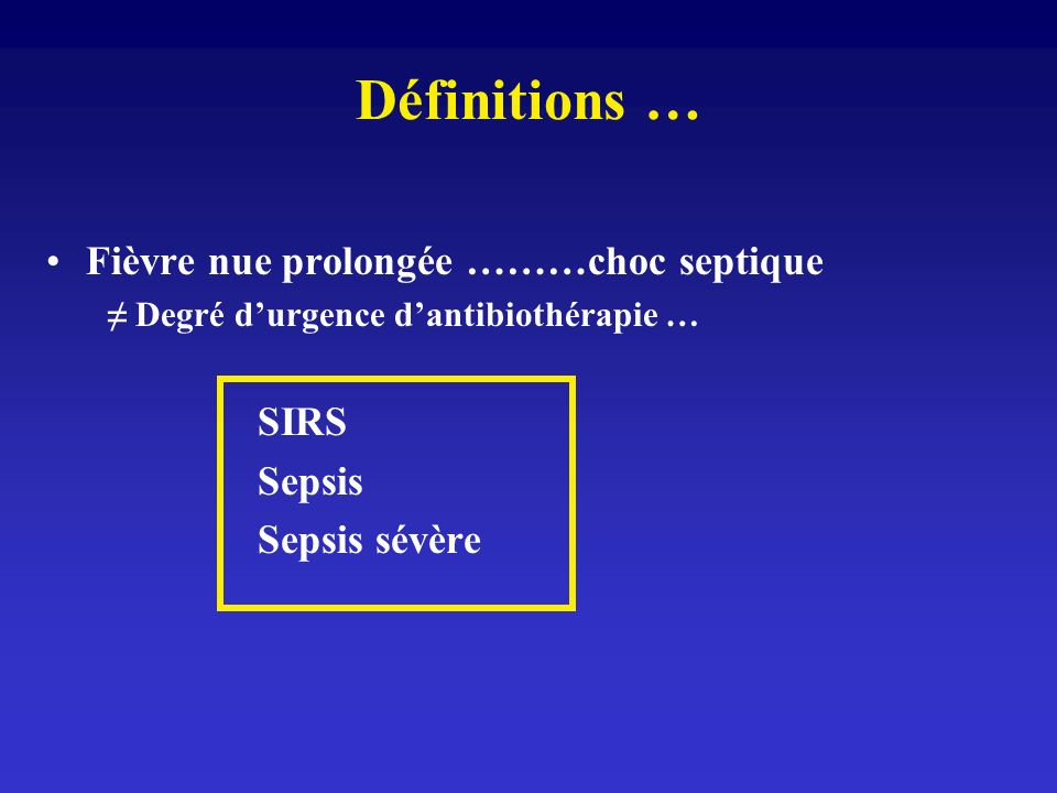 Définitions … Fièvre nue prolongée ………choc septique Sepsis