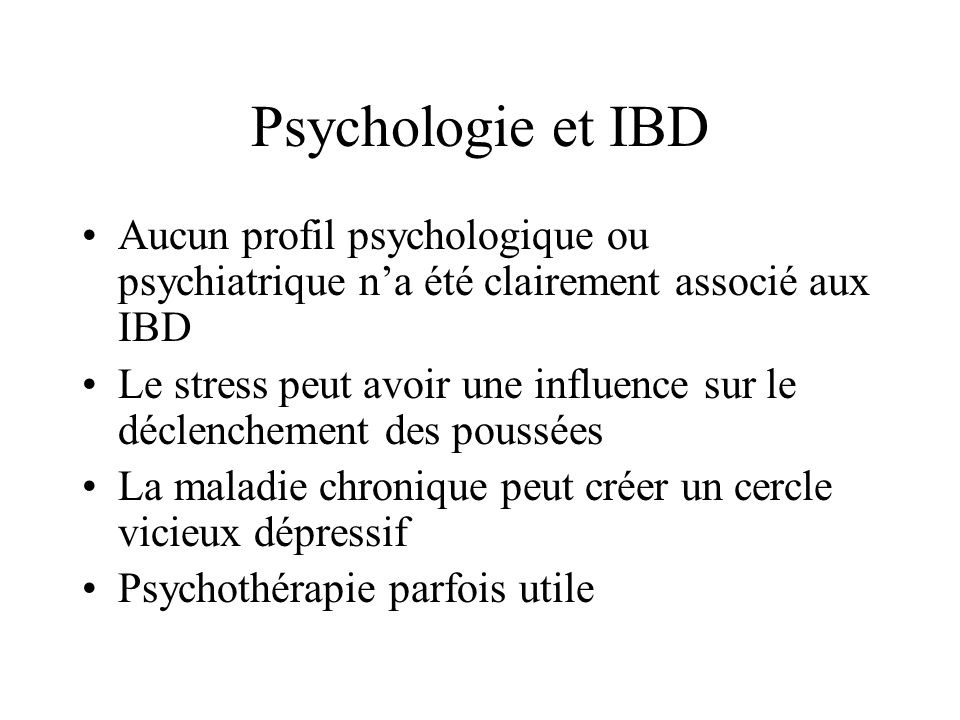 Psychologie et IBD Aucun profil psychologique ou psychiatrique n'a été clairement associé aux IBD.