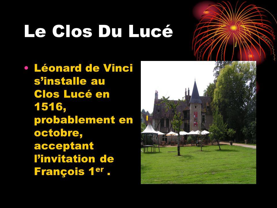 Le Clos Du Lucé Léonard de Vinci s'installe au Clos Lucé en 1516, probablement en octobre, acceptant l'invitation de François 1er .