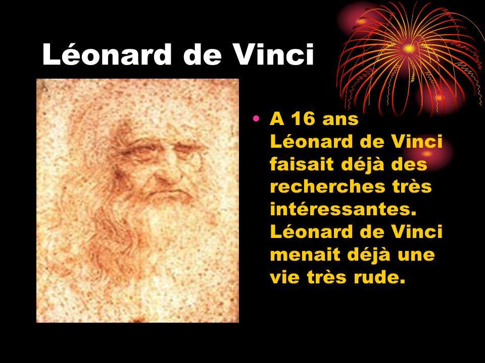 Léonard de Vinci A 16 ans Léonard de Vinci faisait déjà des recherches très intéressantes.