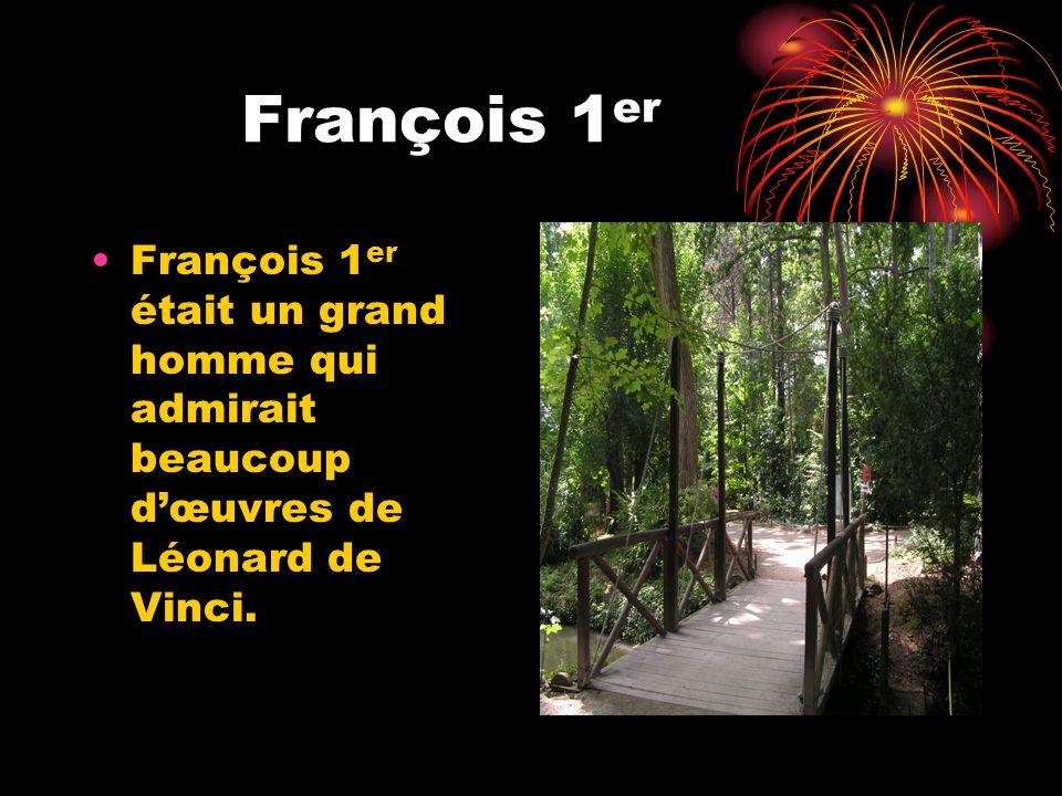 François 1er François 1er était un grand homme qui admirait beaucoup d'œuvres de Léonard de Vinci.