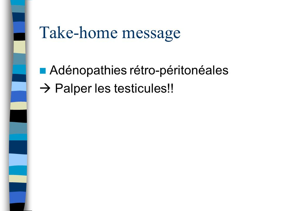 Take-home message Adénopathies rétro-péritonéales