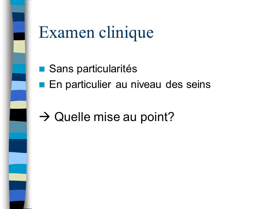 Examen clinique  Quelle mise au point Sans particularités