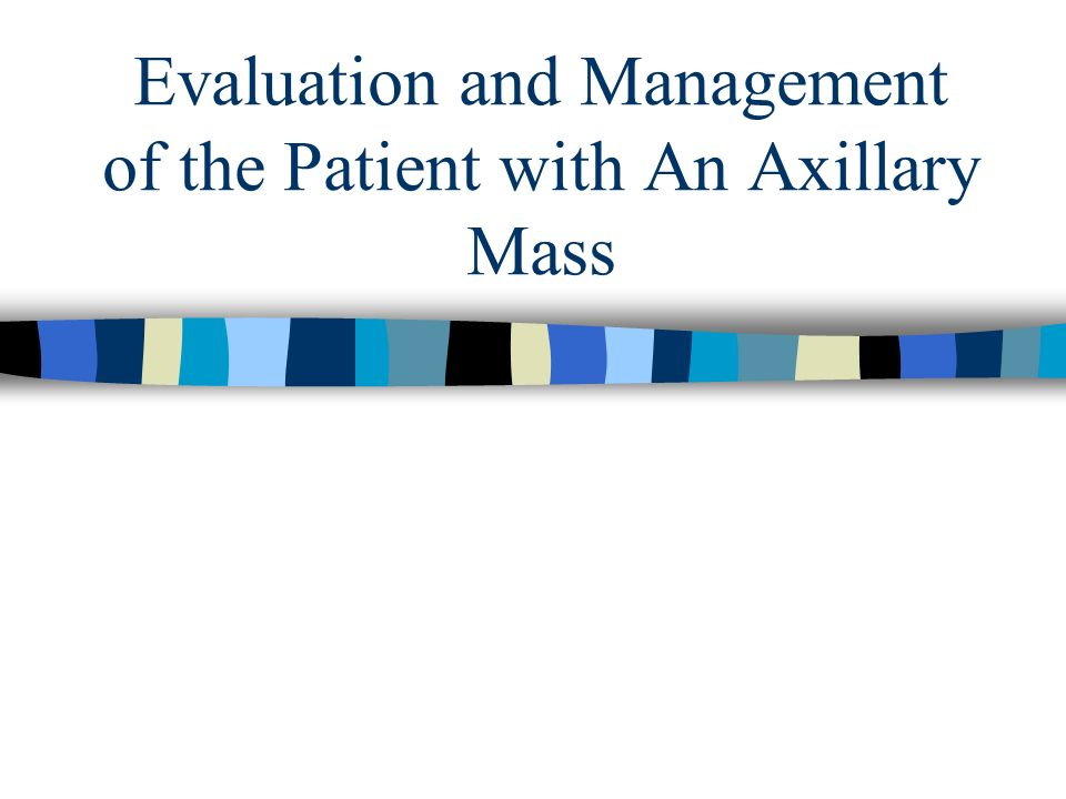 Evaluation and Management of the Patient with An Axillary Mass