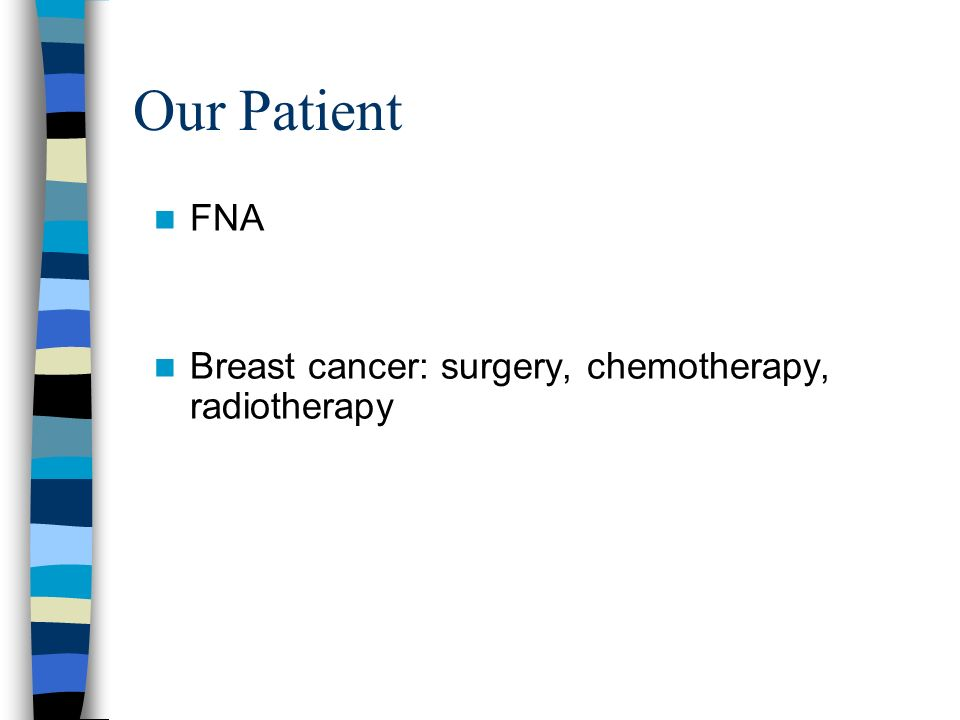 Our Patient FNA Breast cancer: surgery, chemotherapy, radiotherapy