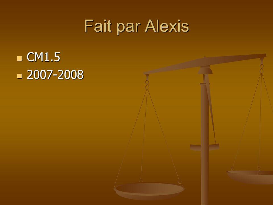 Fait par Alexis CM1.5 2007-2008