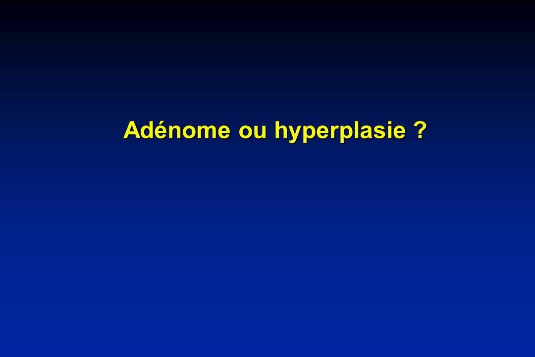 Adénome ou hyperplasie