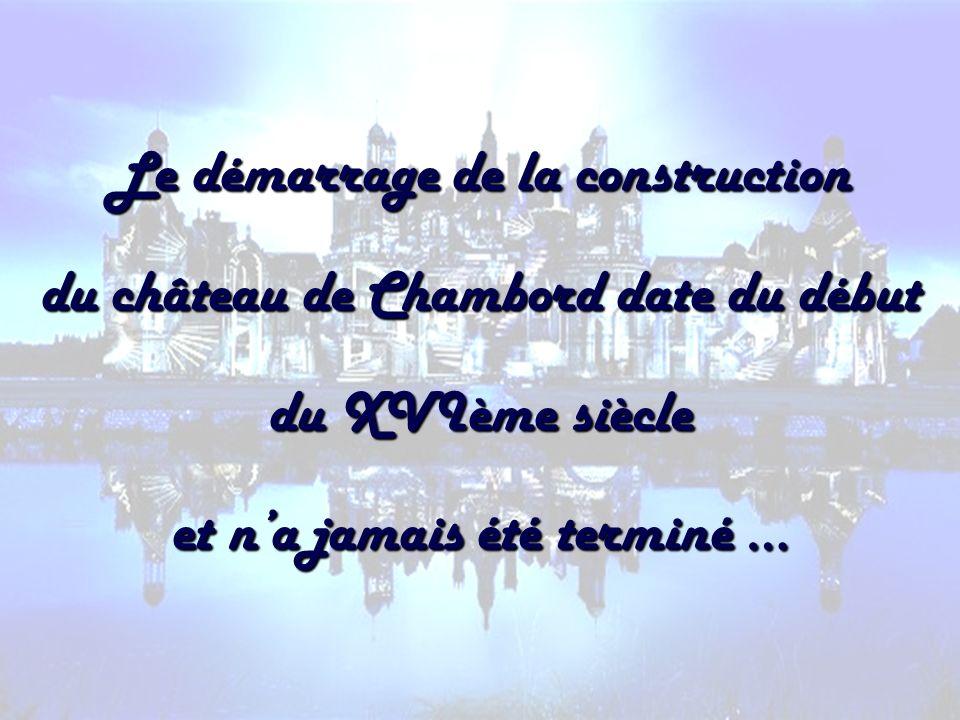 Le démarrage de la construction du château de Chambord date du début