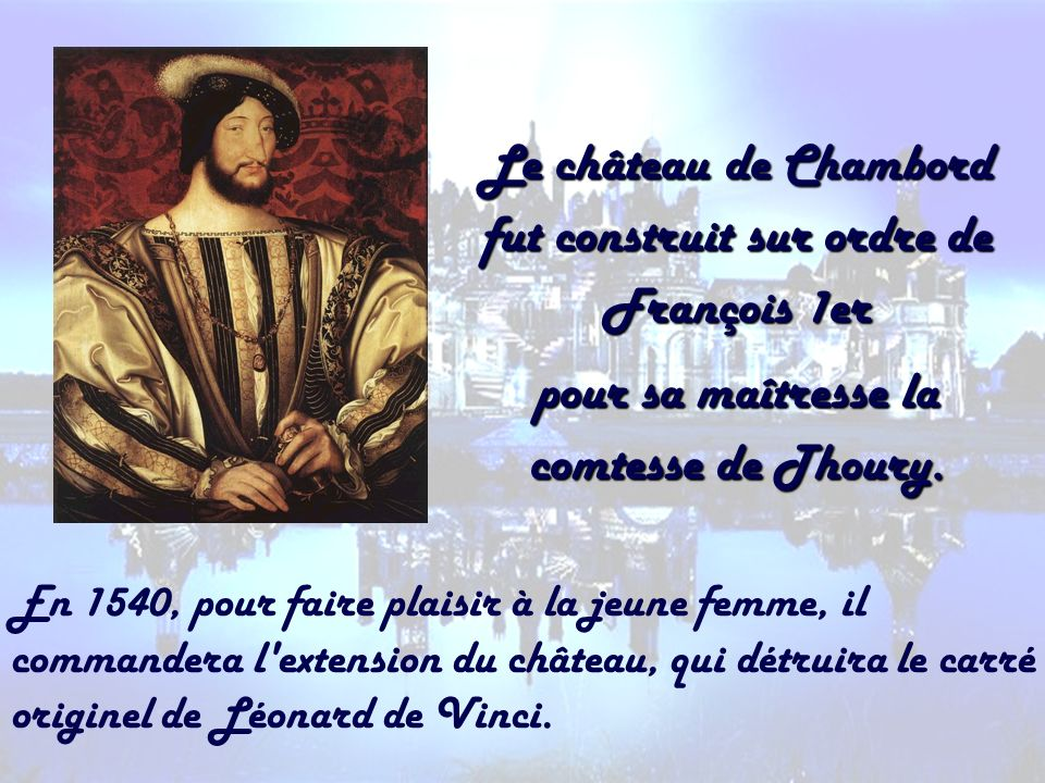 Le château de Chambord fut construit sur ordre de François 1er