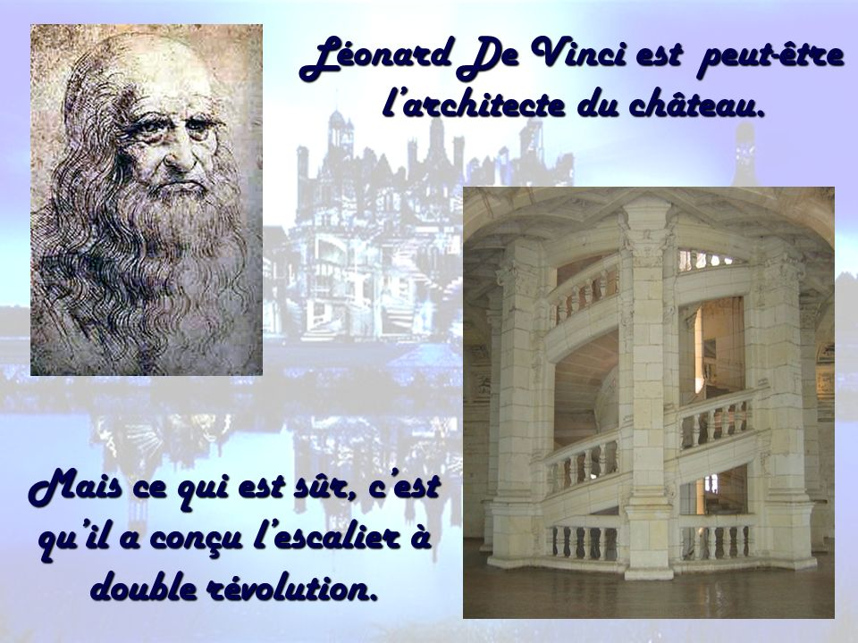 Léonard De Vinci est peut-être l'architecte du château.