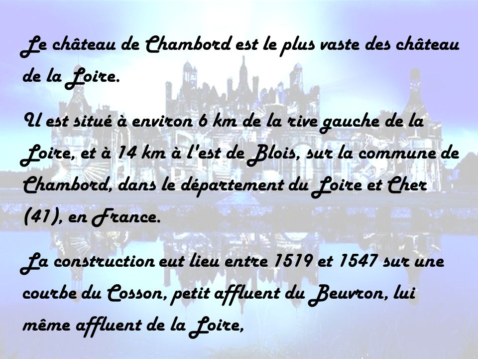 Le château de Chambord est le plus vaste des château de la Loire.