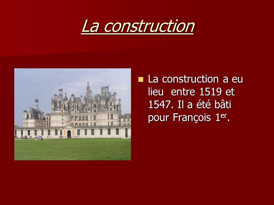 La construction La construction a eu lieu entre 1519 et 1547. Il a été bâti pour François 1er.