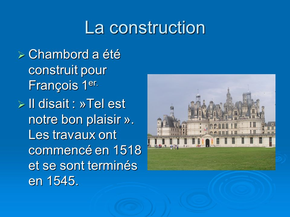 La construction Chambord a été construit pour François 1er.