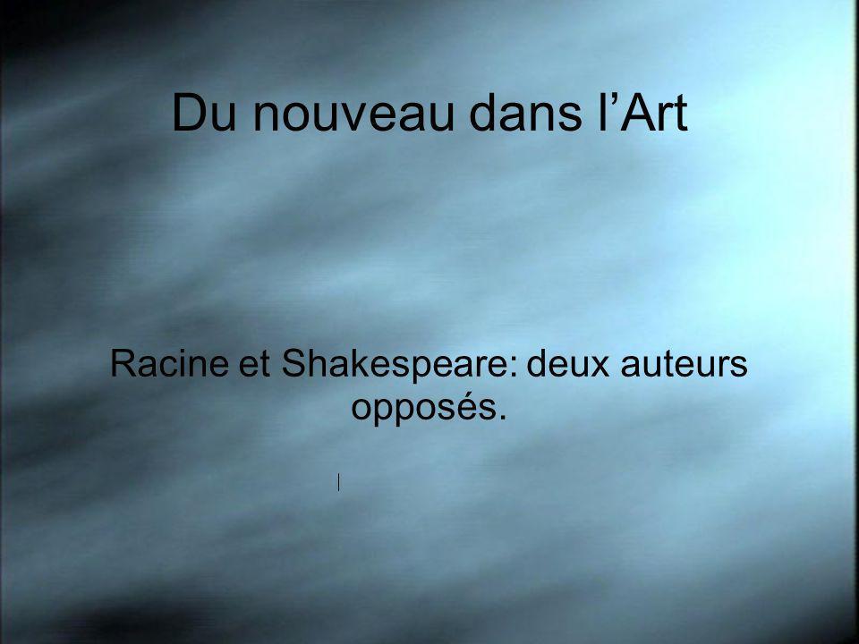 Racine et Shakespeare: deux auteurs opposés.