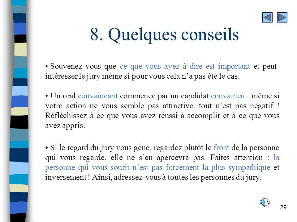 8. Quelques conseils Souvenez vous que ce que vous avez à dire est important et peut intéresser le jury même si pour vous cela n'a pas été le cas.