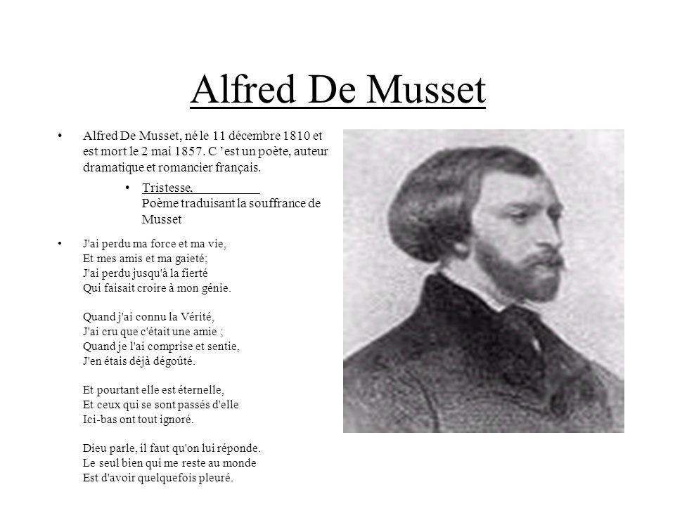 Alfred De Musset Alfred De Musset, né le 11 décembre 1810 et est mort le 2 mai 1857. C 'est un poète, auteur dramatique et romancier français.