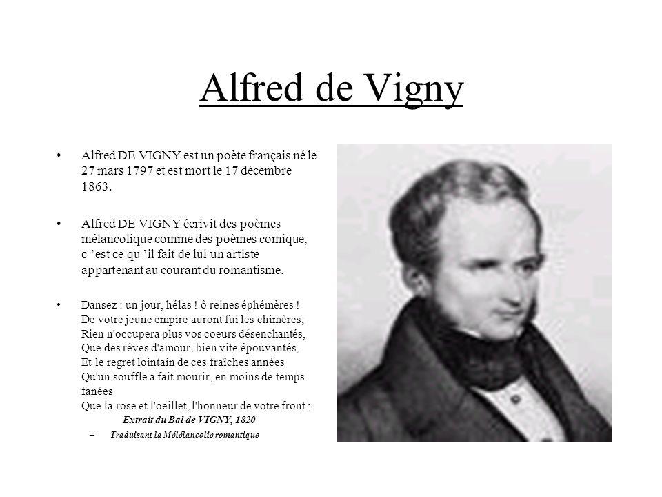 Alfred de Vigny Alfred DE VIGNY est un poète français né le 27 mars 1797 et est mort le 17 décembre 1863.