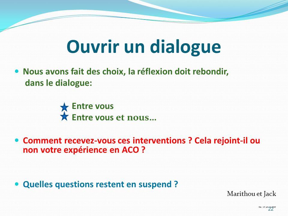 Ouvrir un dialogue Nous avons fait des choix, la réflexion doit rebondir, dans le dialogue: Entre vous.