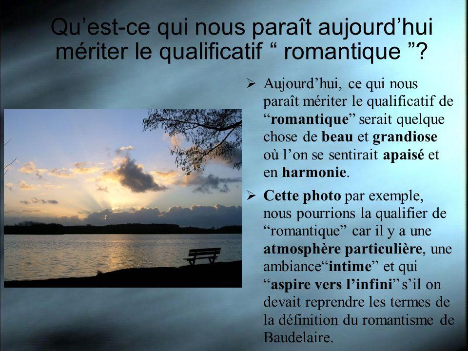 Qu'est-ce qui nous paraît aujourd'hui mériter le qualificatif romantique