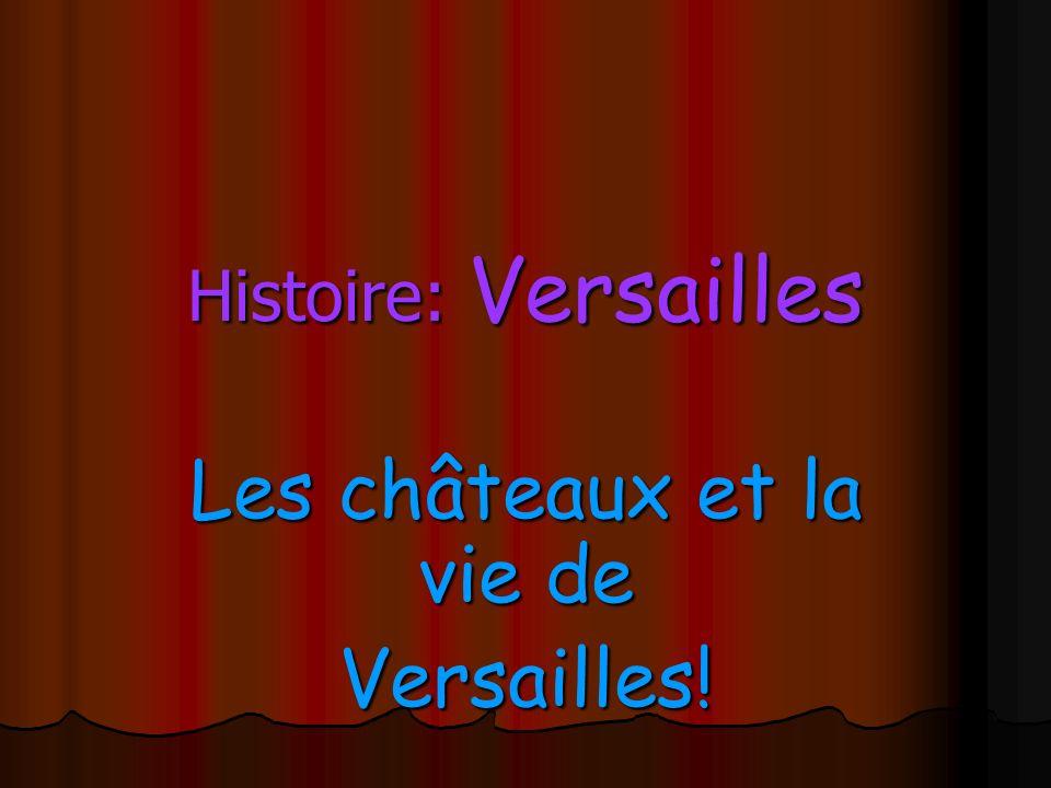 Les châteaux et la vie de Versailles!