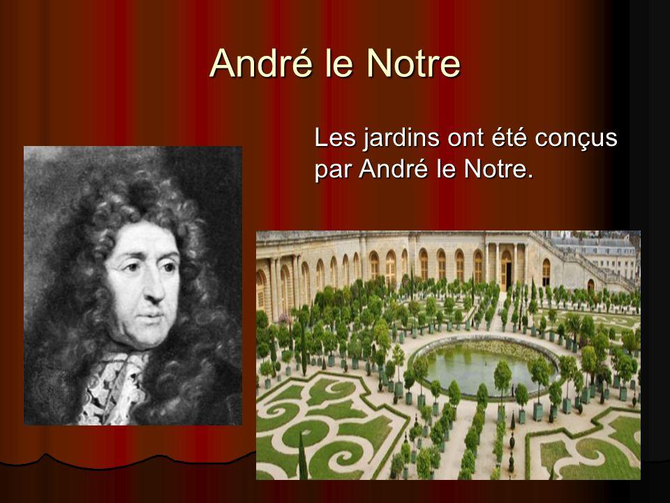 André le Notre Les jardins ont été conçus par André le Notre.