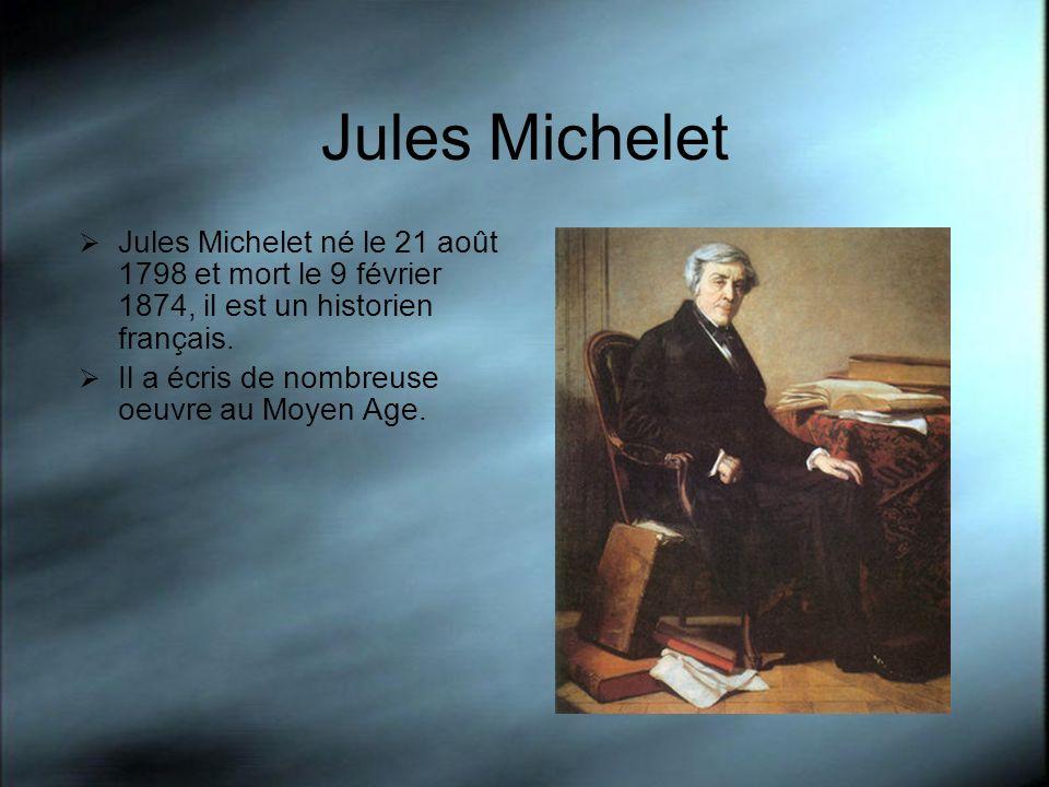 Jules Michelet Jules Michelet né le 21 août 1798 et mort le 9 février 1874, il est un historien français.