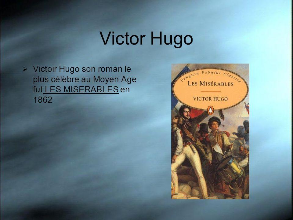 Victor Hugo Victoir Hugo son roman le plus célèbre au Moyen Age fut LES MISERABLES en 1862