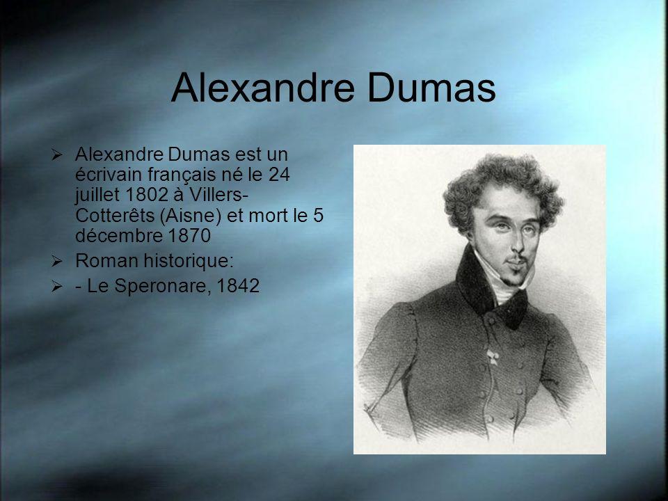 Alexandre Dumas Alexandre Dumas est un écrivain français né le 24 juillet 1802 à Villers-Cotterêts (Aisne) et mort le 5 décembre 1870.