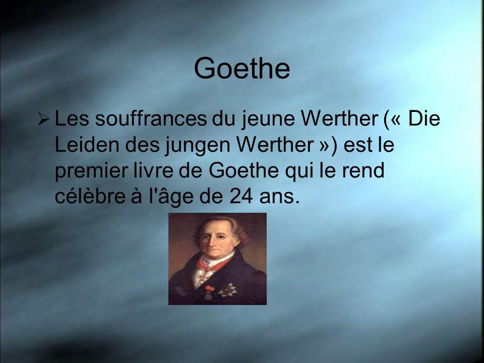 Goethe Les souffrances du jeune Werther (« Die Leiden des jungen Werther ») est le premier livre de Goethe qui le rend célèbre à l âge de 24 ans.