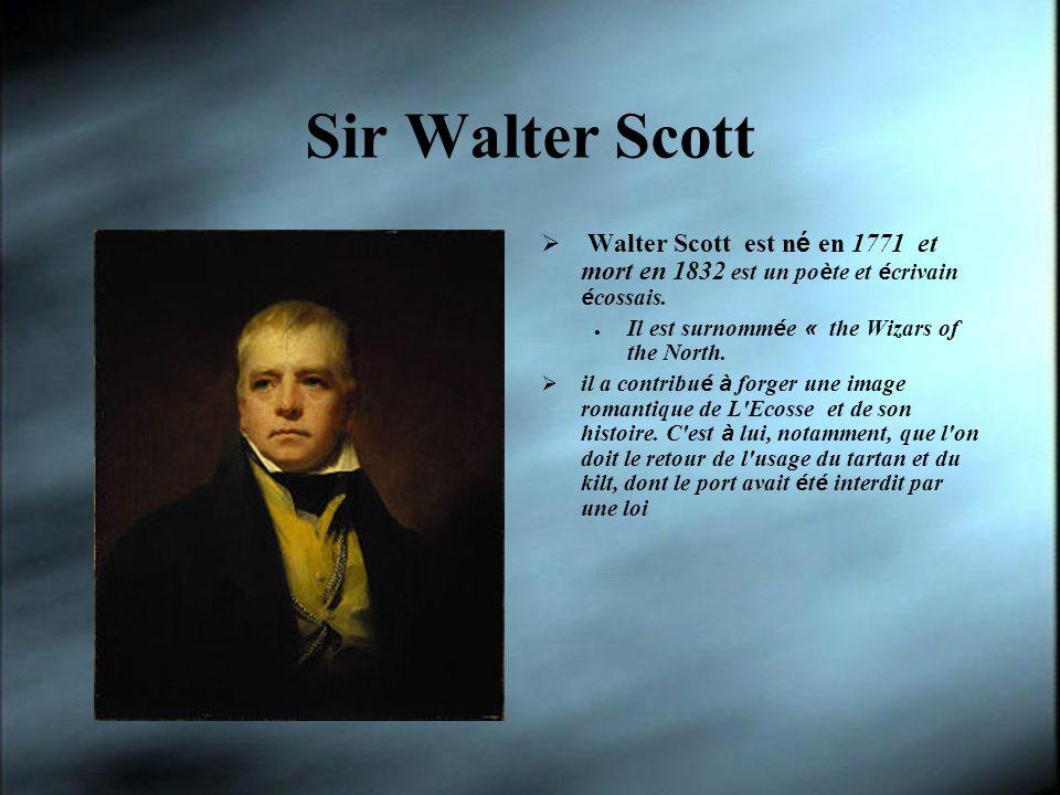 Sir Walter Scott Walter Scott est né en 1771 et mort en 1832 est un poète et écrivain écossais. Il est surnommée « the Wizars of the North.