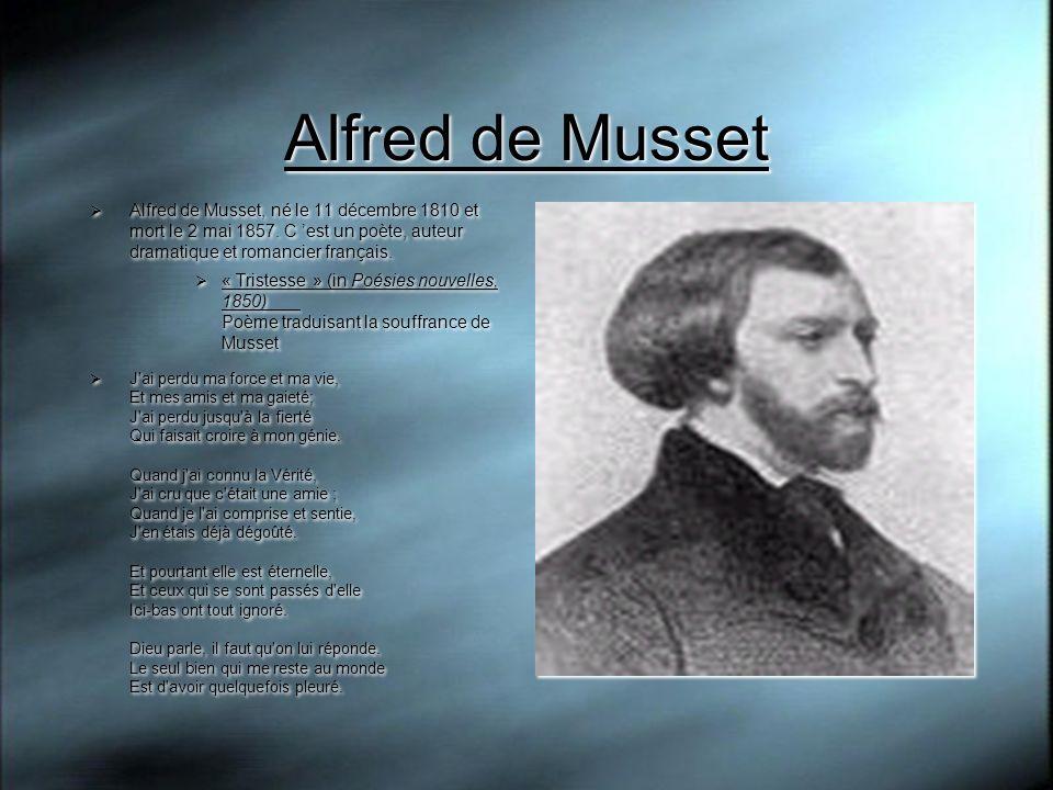 Alfred de Musset Alfred de Musset, né le 11 décembre 1810 et mort le 2 mai 1857. C 'est un poète, auteur dramatique et romancier français.