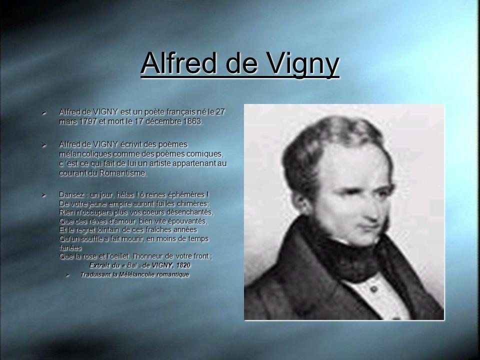 Alfred de Vigny Alfred de VIGNY est un poète français né le 27 mars 1797 et mort le 17 décembre 1863.