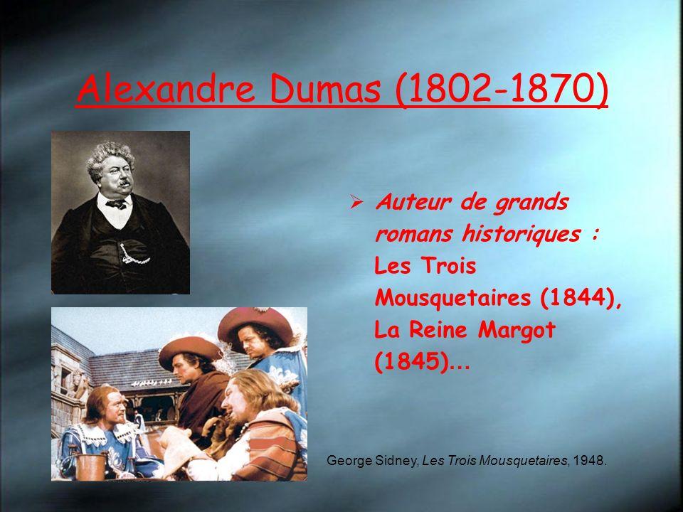 Alexandre Dumas (1802-1870) Auteur de grands romans historiques : Les Trois Mousquetaires (1844), La Reine Margot (1845)…