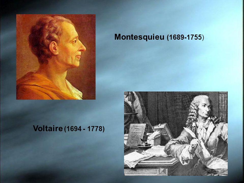 Montesquieu (1689-1755) Voltaire (1694 - 1778)