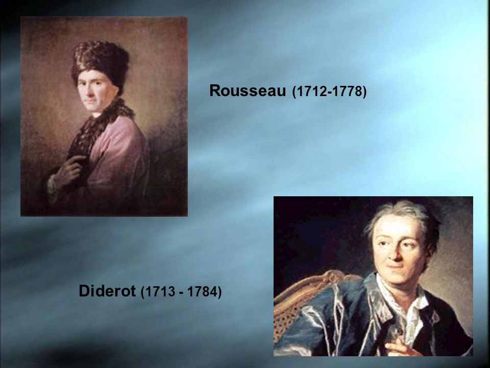 Rousseau (1712-1778) Diderot (1713 - 1784)