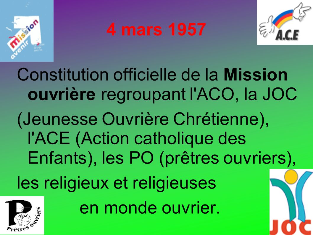 4 mars 1957 Constitution officielle de la Mission ouvrière regroupant l ACO, la JOC.