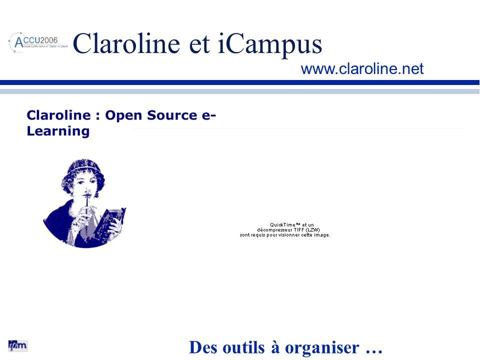 Claroline et iCampus www.claroline.net Des outils à organiser …