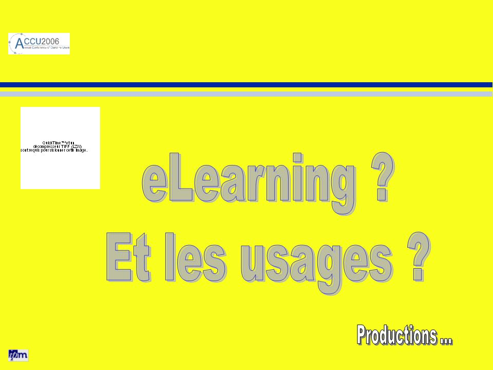 eLearning Et les usages Productions …