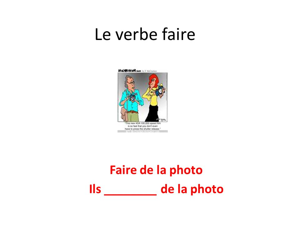 Faire de la photo Ils ________ de la photo