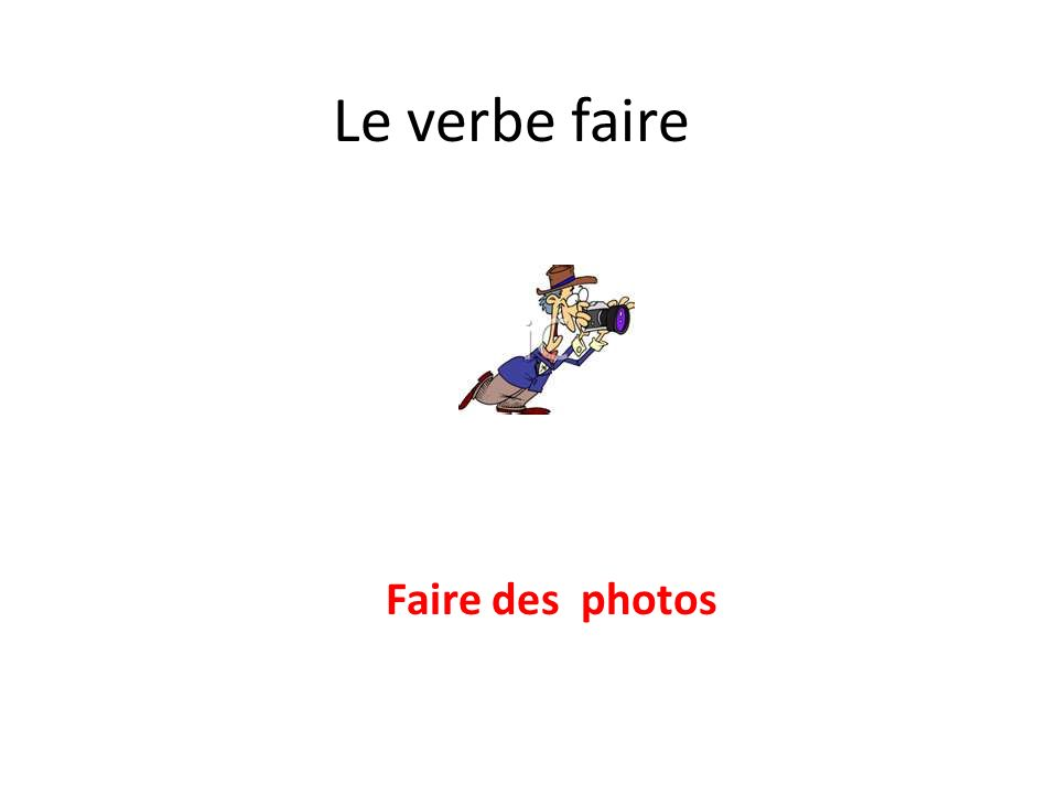 Le verbe faire Faire des photos
