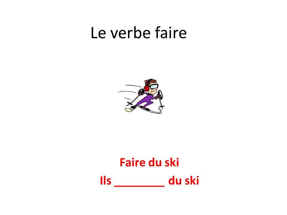 Faire du ski Ils ________ du ski