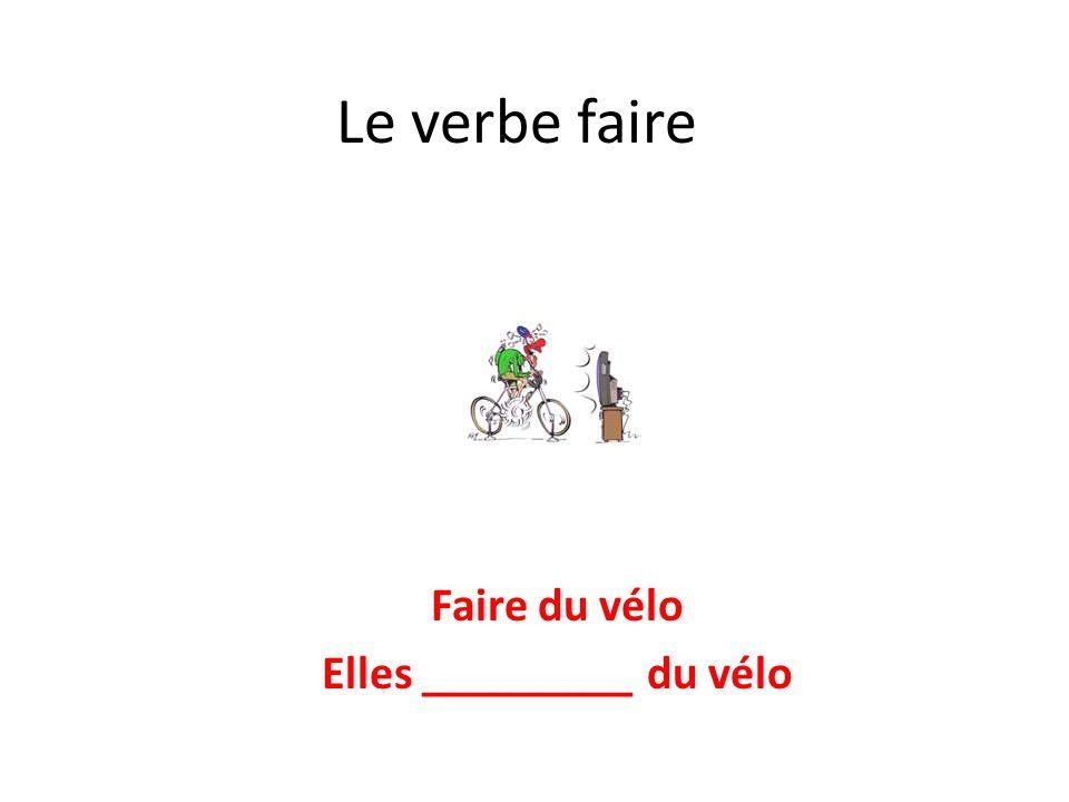 Faire du vélo Elles _________ du vélo